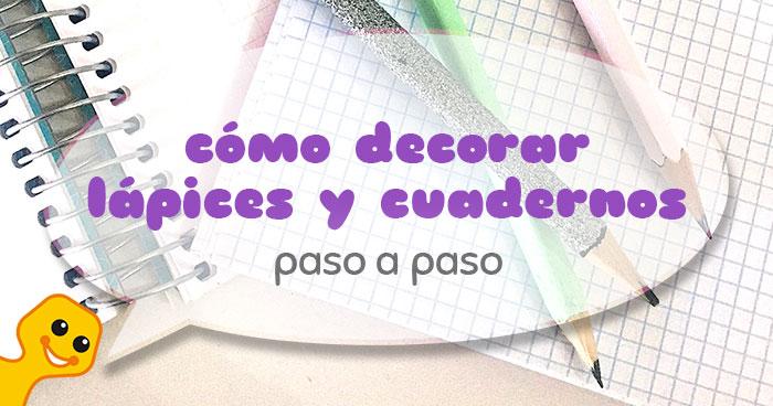 cómo decorar lápices y cuadernos
