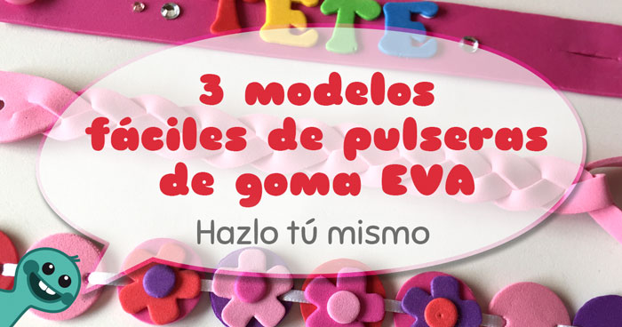 Hazlo t mismo 3 modelos f ciles de pulseras de goma eva for Como hacer pulseras de goma eva