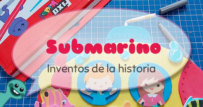 Manualidad Para Conocer Inventos De La Historia Submarino De Goma Eva Fixo Kids